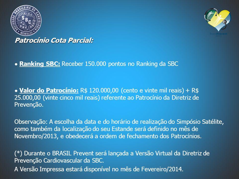 Patrocínio Cota Parcial: Ranking SBC: Receber 150.000 pontos no Ranking da SBC Valor do Patrocínio: R$ 120.000,00 (cento e vinte mil reais) + R$ 25.00