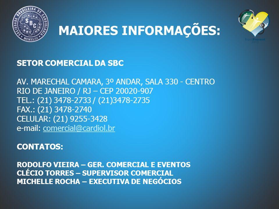 MAIORES INFORMAÇÕES: SETOR COMERCIAL DA SBC AV. MARECHAL CAMARA, 3º ANDAR, SALA 330 - CENTRO RIO DE JANEIRO / RJ – CEP 20020-907 TEL.: (21) 3478-2733