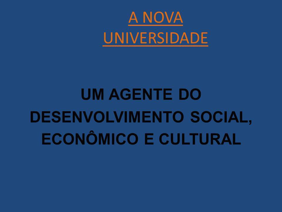 A NOVA UNIVERSIDADE UM AGENTE DO DESENVOLVIMENTO SOCIAL, ECONÔMICO E CULTURAL