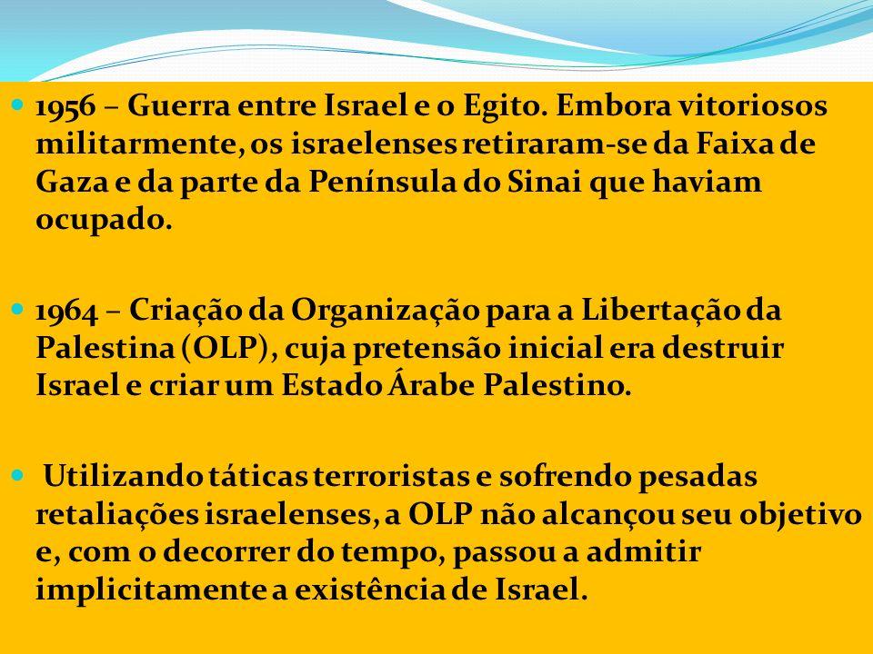 1956 – Guerra entre Israel e o Egito. Embora vitoriosos militarmente, os israelenses retiraram-se da Faixa de Gaza e da parte da Península do Sinai qu
