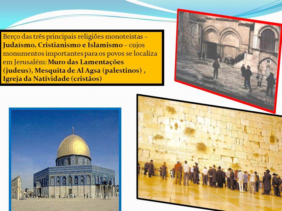 Berço das três principais religiões monoteístas – Judaísmo, Cristianismo e Islamismo – cujos monumentos importantes para os povos se localiza em Jerus