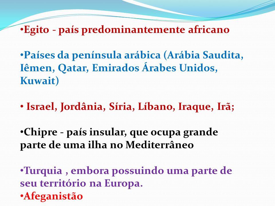 Egito - país predominantemente africano Países da península arábica (Arábia Saudita, Iêmen, Qatar, Emirados Árabes Unidos, Kuwait) Israel, Jordânia, S