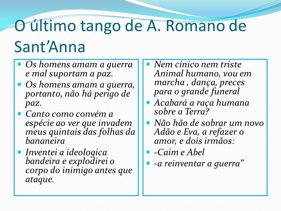O último tango de A. Romano de SantAnna Os homens amam a guerra e mal suportam a paz. Os homens amam a guerra, portanto, não há perigo de paz. Canto c