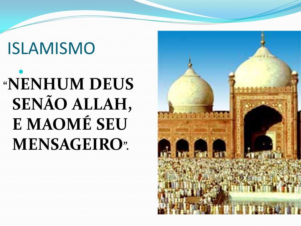 ISLAMISMO NENHUM DEUS SENÃO ALLAH, E MAOMÉ SEU MENSAGEIRO.