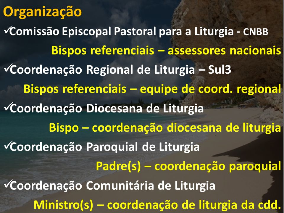 Organização Comissão Episcopal Pastoral para a Liturgia - CNBB Bispos referenciais – assessores nacionais Coordenação Regional de Liturgia – Sul3 Bispos referenciais – equipe de coord.