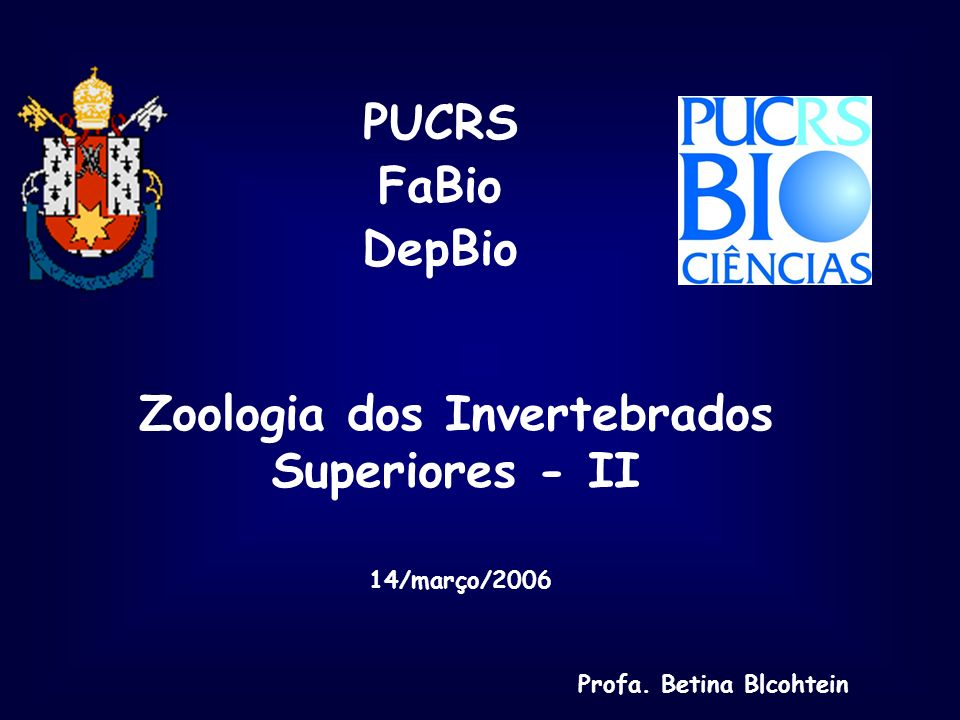 Zoologia dos Invertebrados Superiores - II PUCRS FaBio DepBio Profa. Betina Blcohtein 14/março/2006