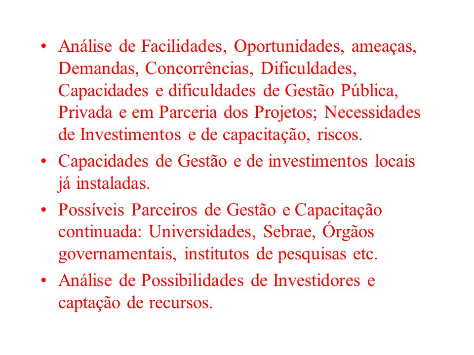 Análise de Facilidades, Oportunidades, ameaças, Demandas, Concorrências, Dificuldades, Capacidades e dificuldades de Gestão Pública, Privada e em Parc