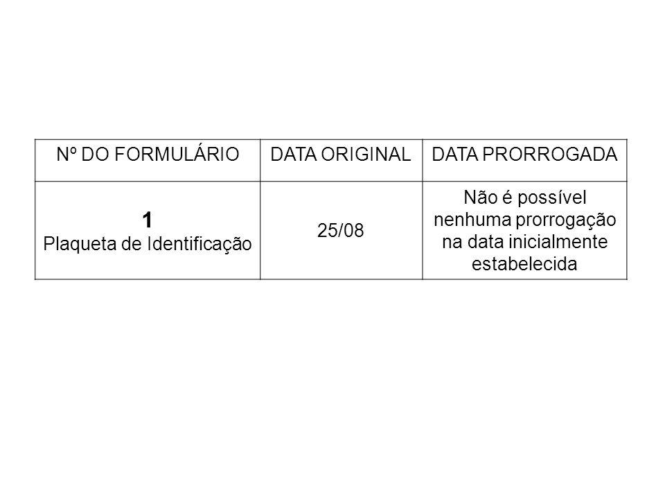 Nº DO FORMULÁRIODATA ORIGINALDATA PRORROGADA 1 Plaqueta de Identificação 25/08 Não é possível nenhuma prorrogação na data inicialmente estabelecida