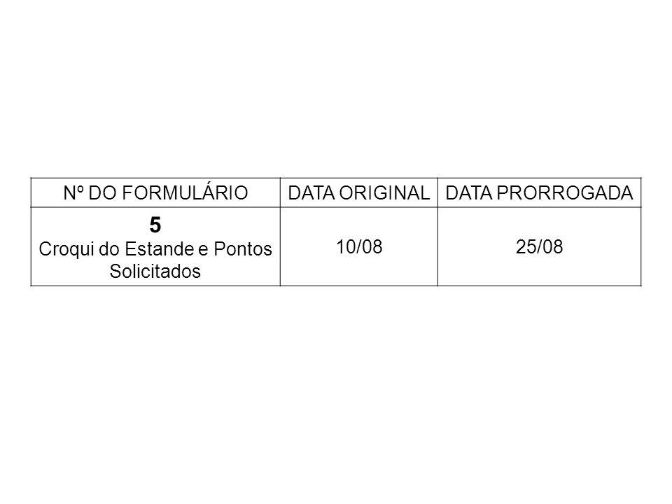 Nº DO FORMULÁRIODATA ORIGINALDATA PRORROGADA 5 Croqui do Estande e Pontos Solicitados 10/0825/08