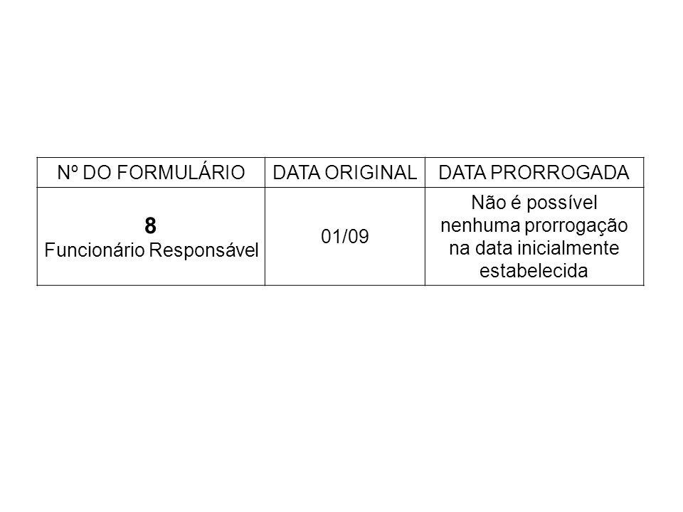 Nº DO FORMULÁRIODATA ORIGINALDATA PRORROGADA 8 Funcionário Responsável 01/09 Não é possível nenhuma prorrogação na data inicialmente estabelecida