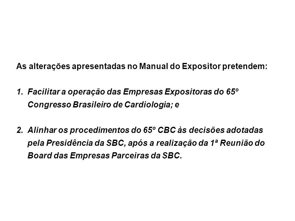As alterações apresentadas no Manual do Expositor pretendem: 1.Facilitar a operação das Empresas Expositoras do 65º Congresso Brasileiro de Cardiologi