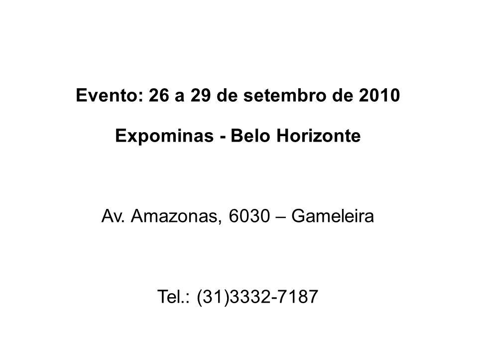 Evento: 26 a 29 de setembro de 2010 Expominas - Belo Horizonte Av. Amazonas, 6030 – Gameleira Tel.: (31)3332-7187