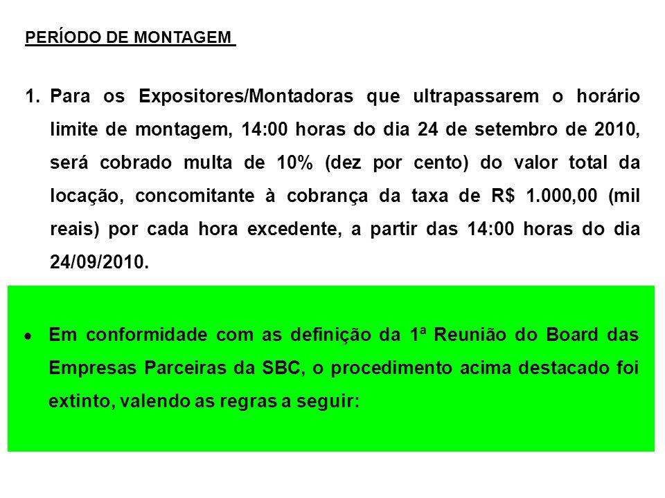 1.Para os Expositores/Montadoras que ultrapassarem o horário limite de montagem, 14:00 horas do dia 24 de setembro de 2010, será cobrado multa de 10%