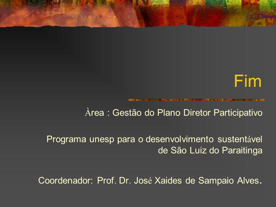 Fim À rea : Gestão do Plano Diretor Participativo Programa unesp para o desenvolvimento sustent á vel de São Luiz do Paraitinga Coordenador: Prof. Dr.