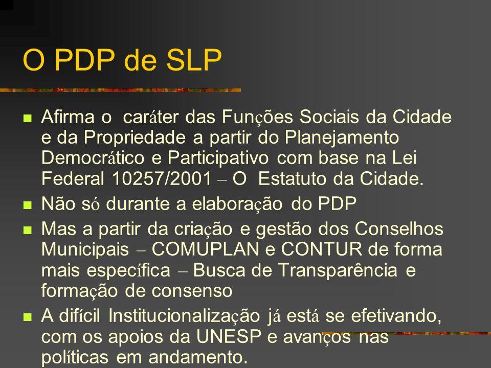 O PDP de SLP Afirma o car á ter das Fun ç ões Sociais da Cidade e da Propriedade a partir do Planejamento Democr á tico e Participativo com base na Le