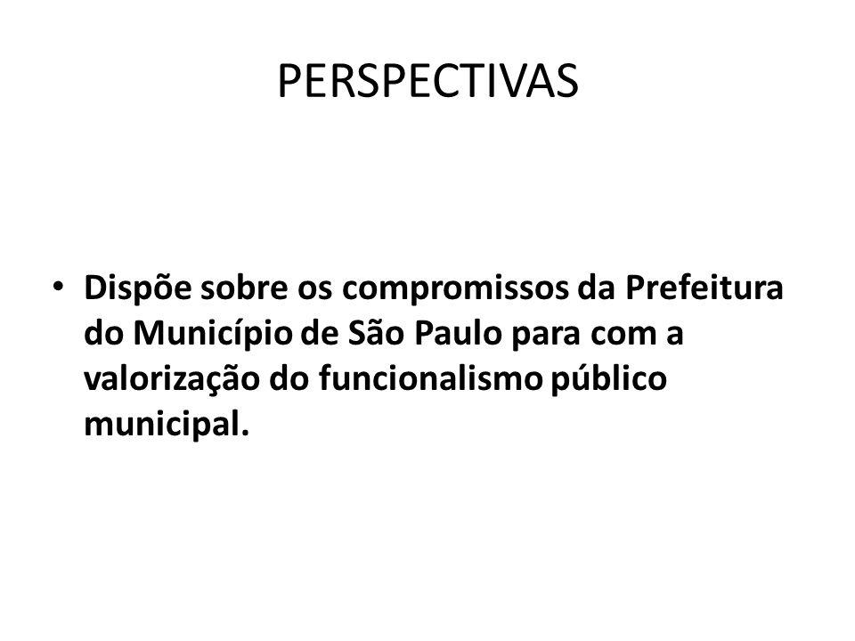 PERSPECTIVAS Dispõe sobre os compromissos da Prefeitura do Município de São Paulo para com a valorização do funcionalismo público municipal.