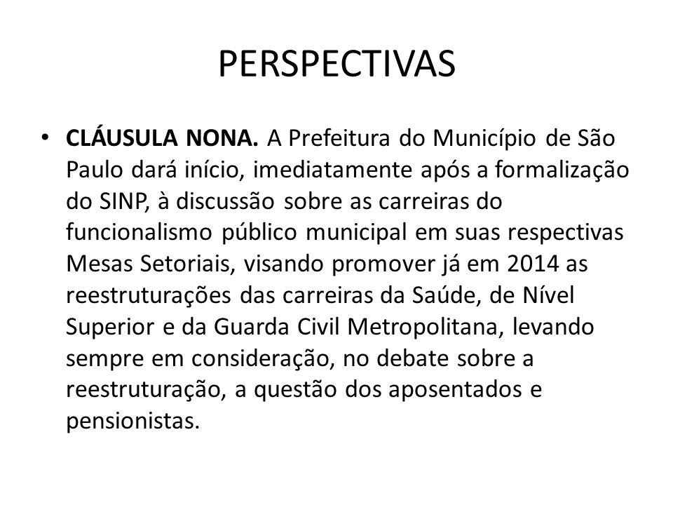 PERSPECTIVAS CLÁUSULA NONA. A Prefeitura do Município de São Paulo dará início, imediatamente após a formalização do SINP, à discussão sobre as carrei