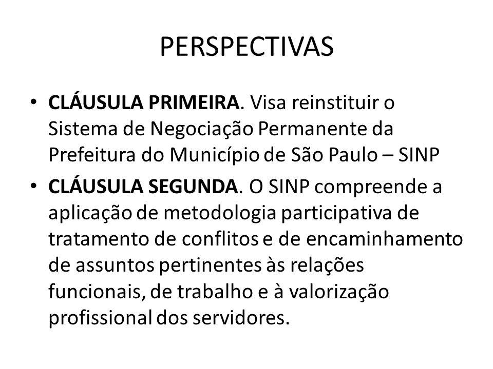 PERSPECTIVAS CLÁUSULA PRIMEIRA. Visa reinstituir o Sistema de Negociação Permanente da Prefeitura do Município de São Paulo – SINP CLÁUSULA SEGUNDA. O