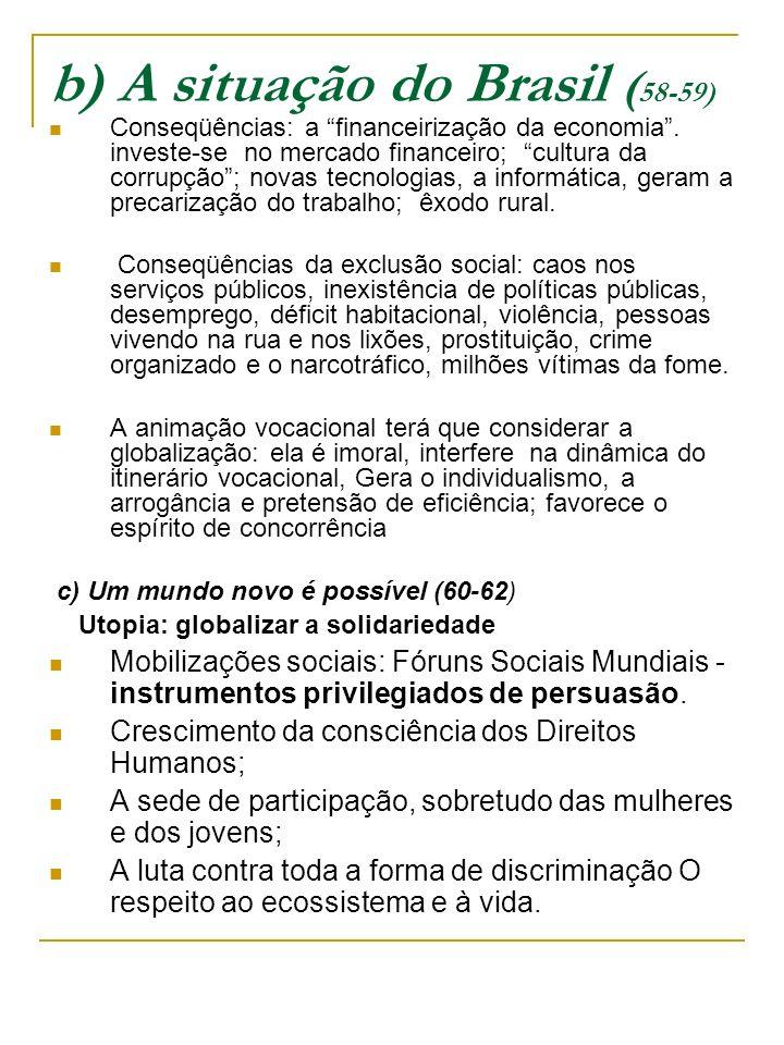 b) A situação do Brasil ( 58-59) Conseqüências: a financeirização da economia. investe-se no mercado financeiro; cultura da corrupção; novas tecnologi
