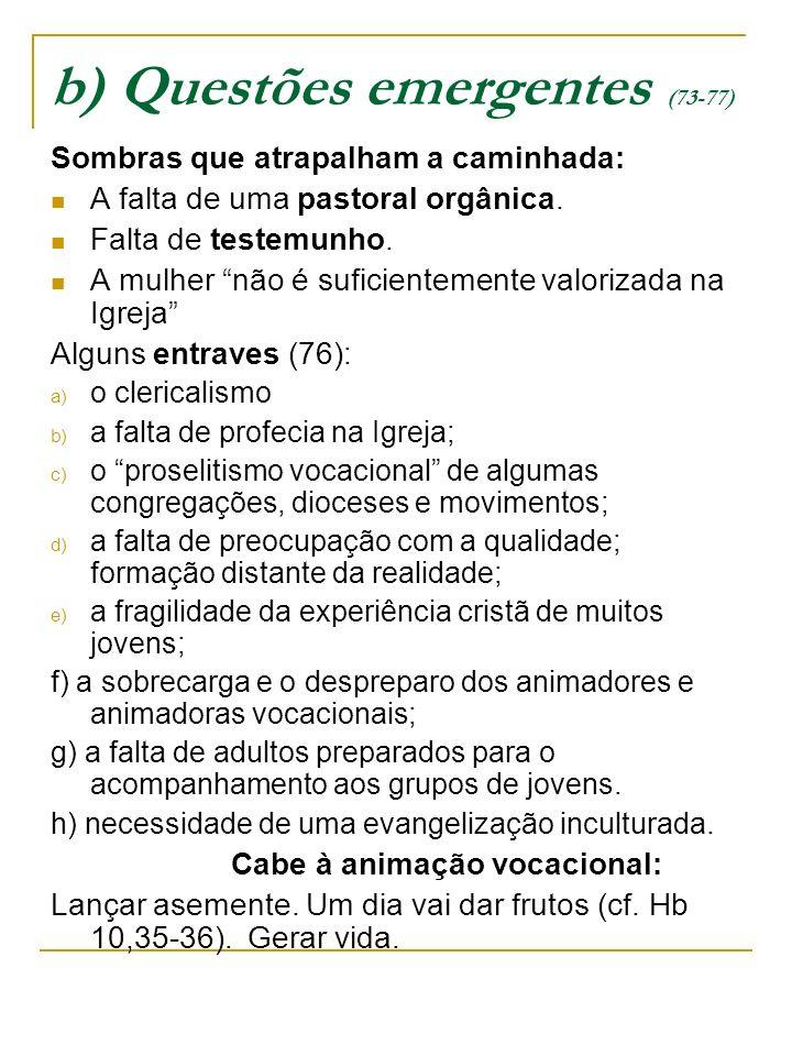 b) Questões emergentes (73-77) Sombras que atrapalham a caminhada: A falta de uma pastoral orgânica. Falta de testemunho. A mulher não é suficientemen