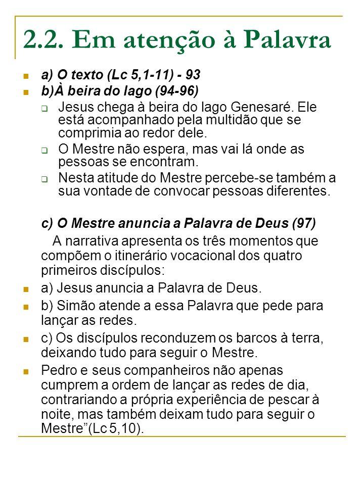 2.2. Em atenção à Palavra a) O texto (Lc 5,1-11) - 93 b)À beira do lago (94-96) Jesus chega à beira do lago Genesaré. Ele está acompanhado pela multid