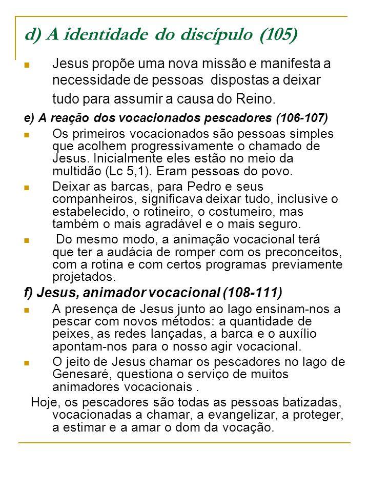 d) A identidade do discípulo (105) Jesus propõe uma nova missão e manifesta a necessidade de pessoas dispostas a deixar tudo para assumir a causa do R