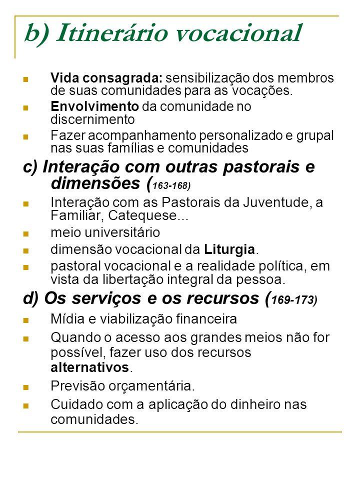 b) Itinerário vocacional Vida consagrada: sensibilização dos membros de suas comunidades para as vocações. Envolvimento da comunidade no discernimento