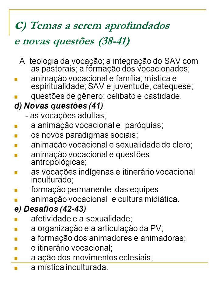 c ) Temas a serem aprofundados e novas questões (38-41) A teologia da vocação; a integração do SAV com as pastorais; a formação dos vocacionados; anim