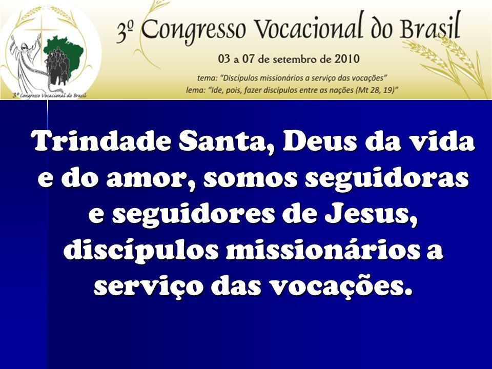 Trindade Santa, Deus da vida e do amor, somos seguidoras e seguidores de Jesus, discípulos missionários a serviço das vocações.