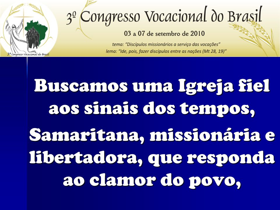 Buscamos uma Igreja fiel aos sinais dos tempos, Samaritana, missionária e libertadora, que responda ao clamor do povo,