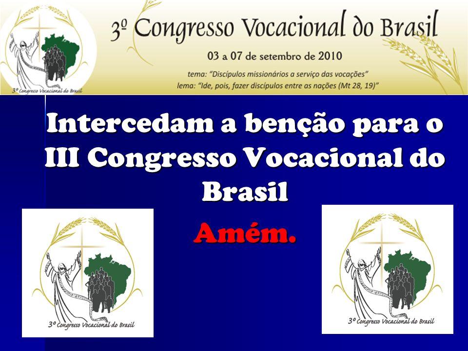 Intercedam a benção para o III Congresso Vocacional do Brasil Amém.