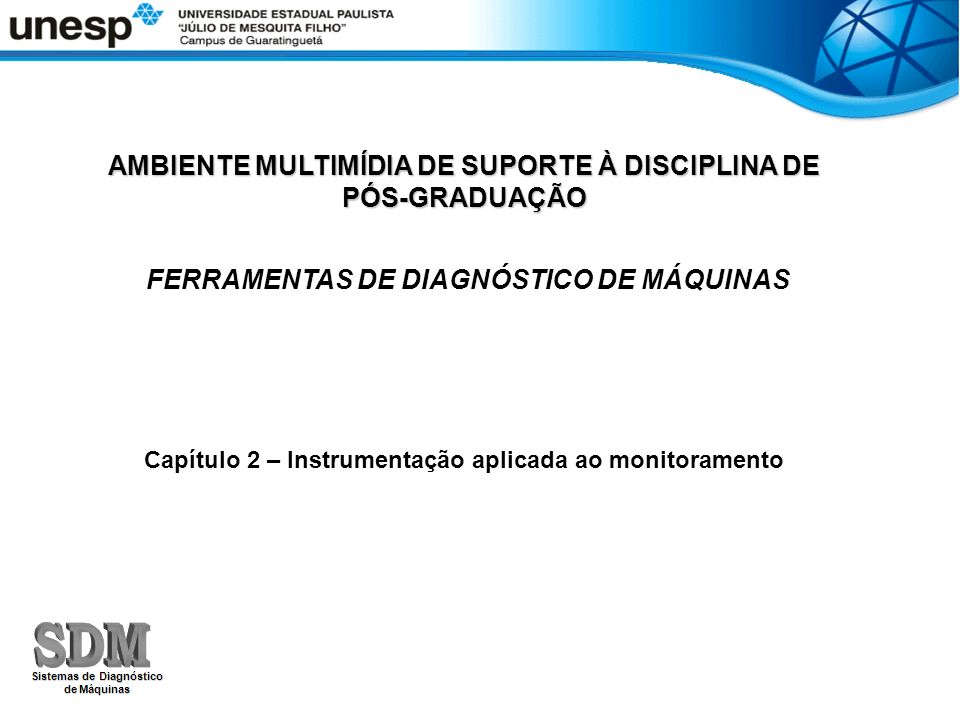 AMBIENTE MULTIMÍDIA DE SUPORTE À DISCIPLINA DE PÓS-GRADUAÇÃO FERRAMENTAS DE DIAGNÓSTICO DE MÁQUINAS Capítulo 2 – Instrumentação aplicada ao monitorame