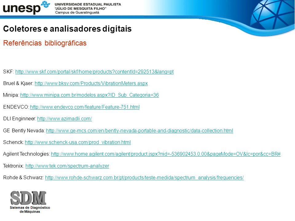 Coletores e analisadores digitais Referências bibliográficas SKF: http://www.skf.com/portal/skf/home/products?contentId=292513&lang=pthttp://www.skf.c