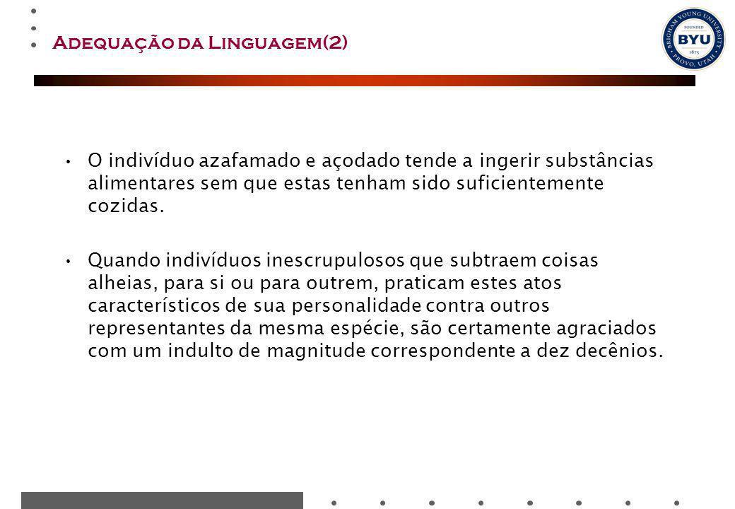 Adequação da Linguagem(2) O indivíduo azafamado e açodado tende a ingerir substâncias alimentares sem que estas tenham sido suficientemente cozidas. Q