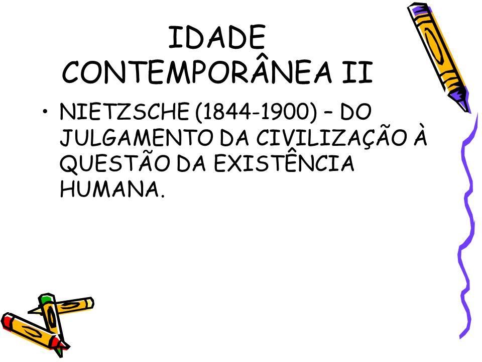 IDADE CONTEMPORÂNEA II NIETZSCHE (1844-1900) – DO JULGAMENTO DA CIVILIZAÇÃO À QUESTÃO DA EXISTÊNCIA HUMANA.