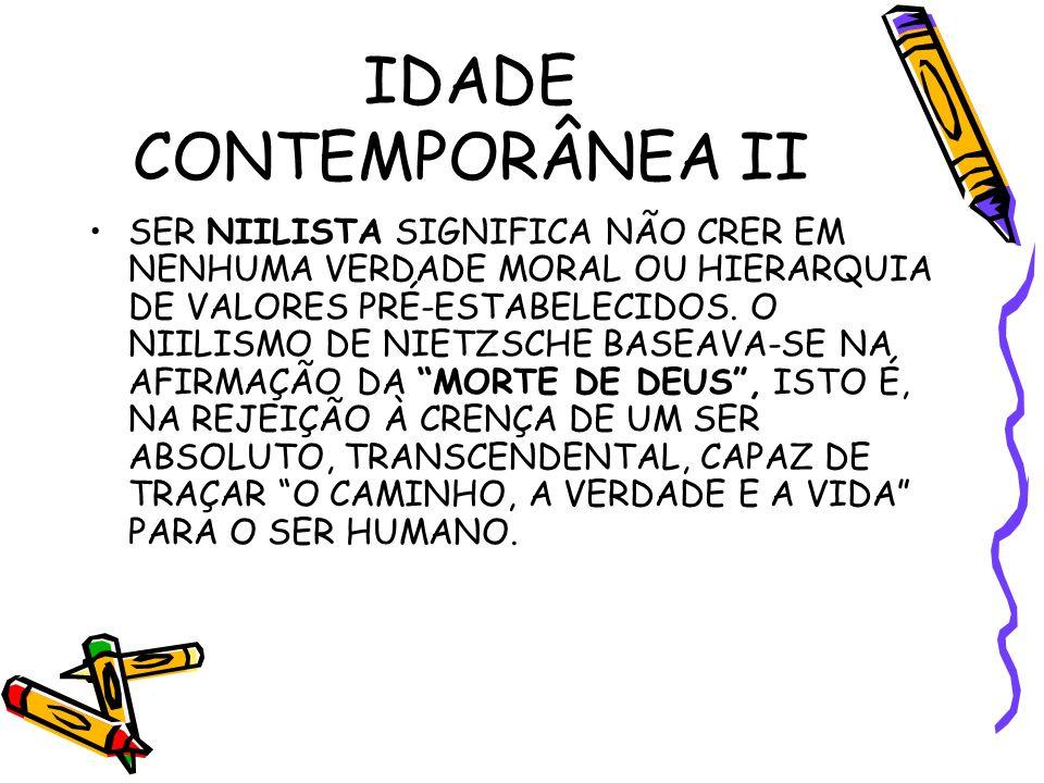 IDADE CONTEMPORÂNEA II SER NIILISTA SIGNIFICA NÃO CRER EM NENHUMA VERDADE MORAL OU HIERARQUIA DE VALORES PRÉ-ESTABELECIDOS.
