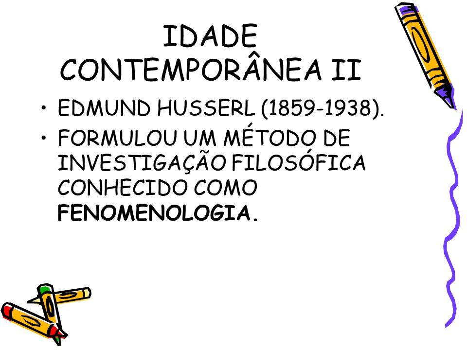 IDADE CONTEMPORÂNEA II EDMUND HUSSERL (1859-1938).