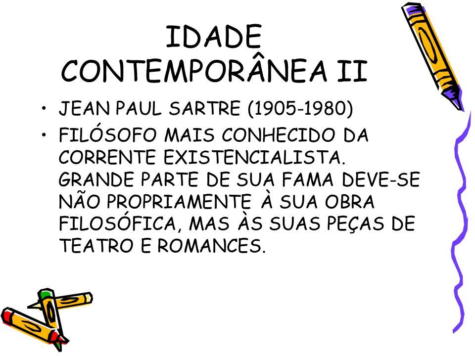 IDADE CONTEMPORÂNEA II JEAN PAUL SARTRE (1905-1980) FILÓSOFO MAIS CONHECIDO DA CORRENTE EXISTENCIALISTA.