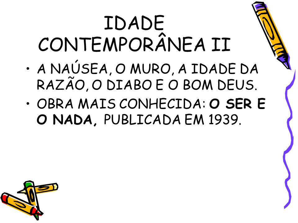 IDADE CONTEMPORÂNEA II A NAÚSEA, O MURO, A IDADE DA RAZÃO, O DIABO E O BOM DEUS.