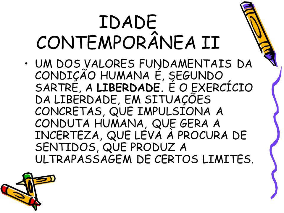 IDADE CONTEMPORÂNEA II UM DOS VALORES FUNDAMENTAIS DA CONDIÇÃO HUMANA É, SEGUNDO SARTRE, A LIBERDADE.