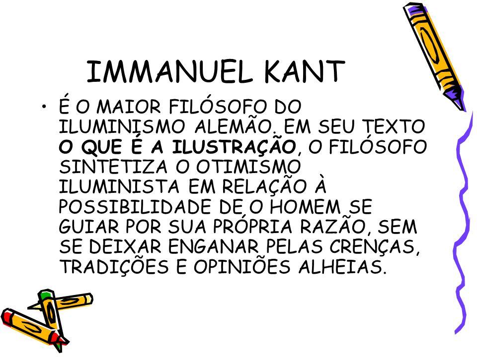 IMMANUEL KANT É O MAIOR FILÓSOFO DO ILUMINISMO ALEMÃO.
