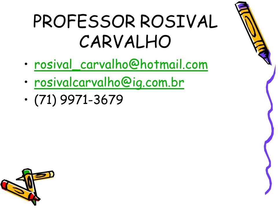 PROFESSOR ROSIVAL CARVALHO rosival_carvalho@hotmail.com rosivalcarvalho@ig.com.br (71) 9971-3679