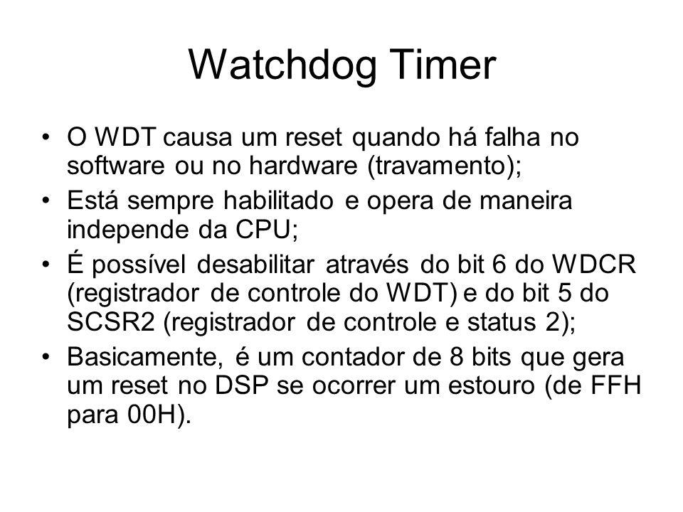 O WDT causa um reset quando há falha no software ou no hardware (travamento); Está sempre habilitado e opera de maneira independe da CPU; É possível d