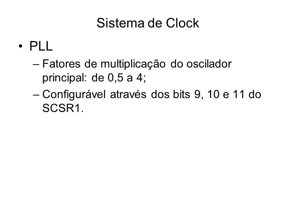 Sistema de Clock PLL –Fatores de multiplicação do oscilador principal: de 0,5 a 4; –Configurável através dos bits 9, 10 e 11 do SCSR1.