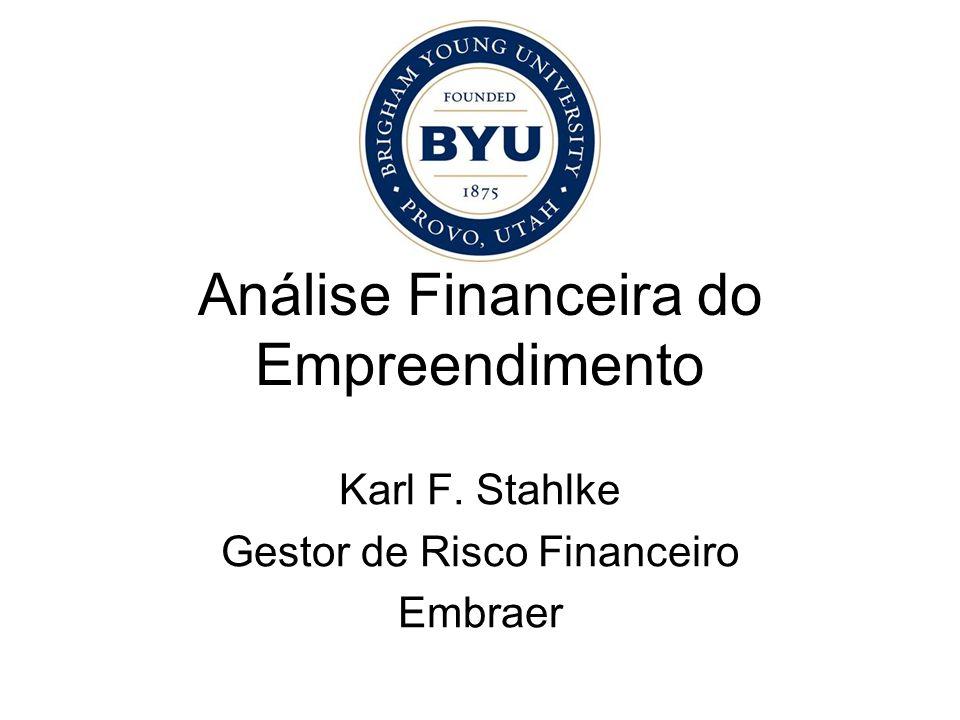 Análise Financeira do Empreendimento Karl F. Stahlke Gestor de Risco Financeiro Embraer