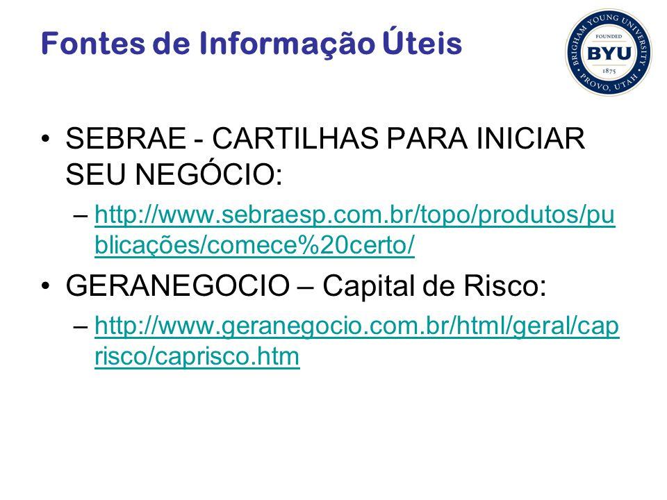 Fontes de Informação Úteis SEBRAE - CARTILHAS PARA INICIAR SEU NEGÓCIO: –http://www.sebraesp.com.br/topo/produtos/pu blicações/comece%20certo/http://www.sebraesp.com.br/topo/produtos/pu blicações/comece%20certo/ GERANEGOCIO – Capital de Risco: –http://www.geranegocio.com.br/html/geral/cap risco/caprisco.htmhttp://www.geranegocio.com.br/html/geral/cap risco/caprisco.htm