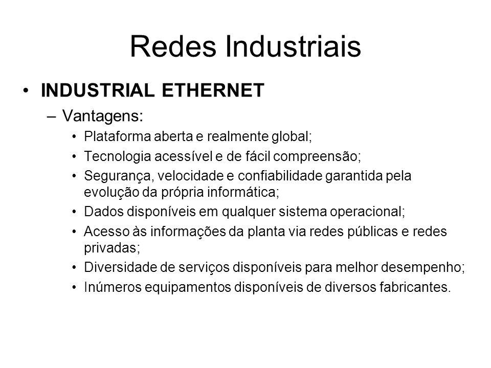 INDUSTRIAL ETHERNET –Vantagens: Plataforma aberta e realmente global; Tecnologia acessível e de fácil compreensão; Segurança, velocidade e confiabilid