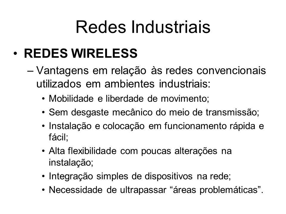 REDES WIRELESS –Vantagens em relação às redes convencionais utilizados em ambientes industriais: Mobilidade e liberdade de movimento; Sem desgaste mec