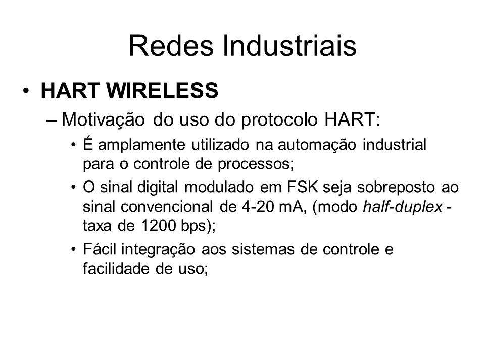 HART WIRELESS –Motivação do uso do protocolo HART: É amplamente utilizado na automação industrial para o controle de processos; O sinal digital modula