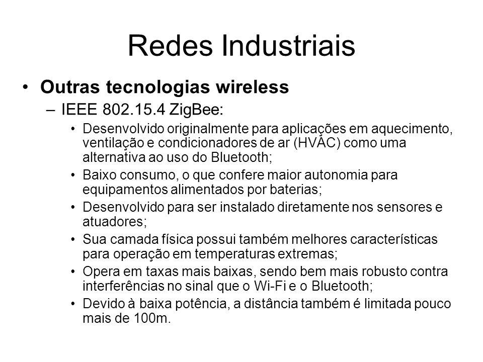 Outras tecnologias wireless –IEEE 802.15.4 ZigBee: Desenvolvido originalmente para aplicações em aquecimento, ventilação e condicionadores de ar (HVAC